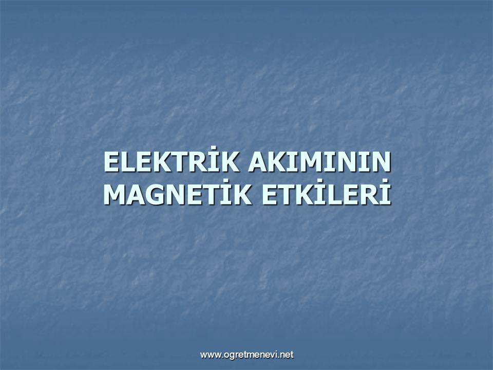 www.ogretmenevi.net ELEKTRİK AKIMININ MAGNETİK ETKİLERİ