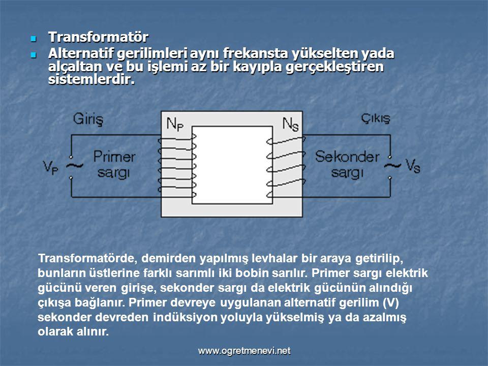 www.ogretmenevi.net Transformatör Transformatör Alternatif gerilimleri aynı frekansta yükselten yada alçaltan ve bu işlemi az bir kayıpla gerçekleştir