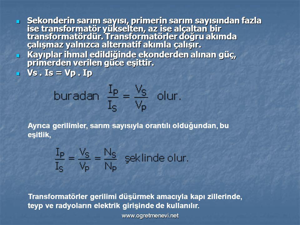 www.ogretmenevi.net Sekonderin sarım sayısı, primerin sarım sayısından fazla ise transformatör yükselten, az ise alçaltan bir transformatördür. Transf