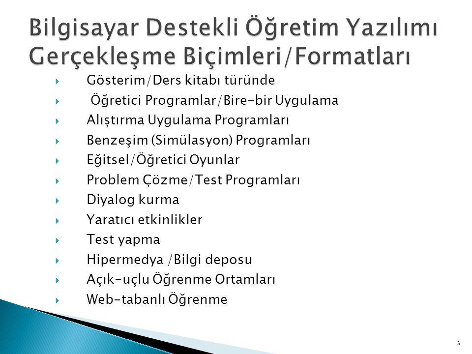  Gösterim/Ders kitabı türünde  Öğretici Programlar/Bire-bir Uygulama  Alıştırma Uygulama Programları  Benzeşim (Simülasyon) Programları  Eğitsel/