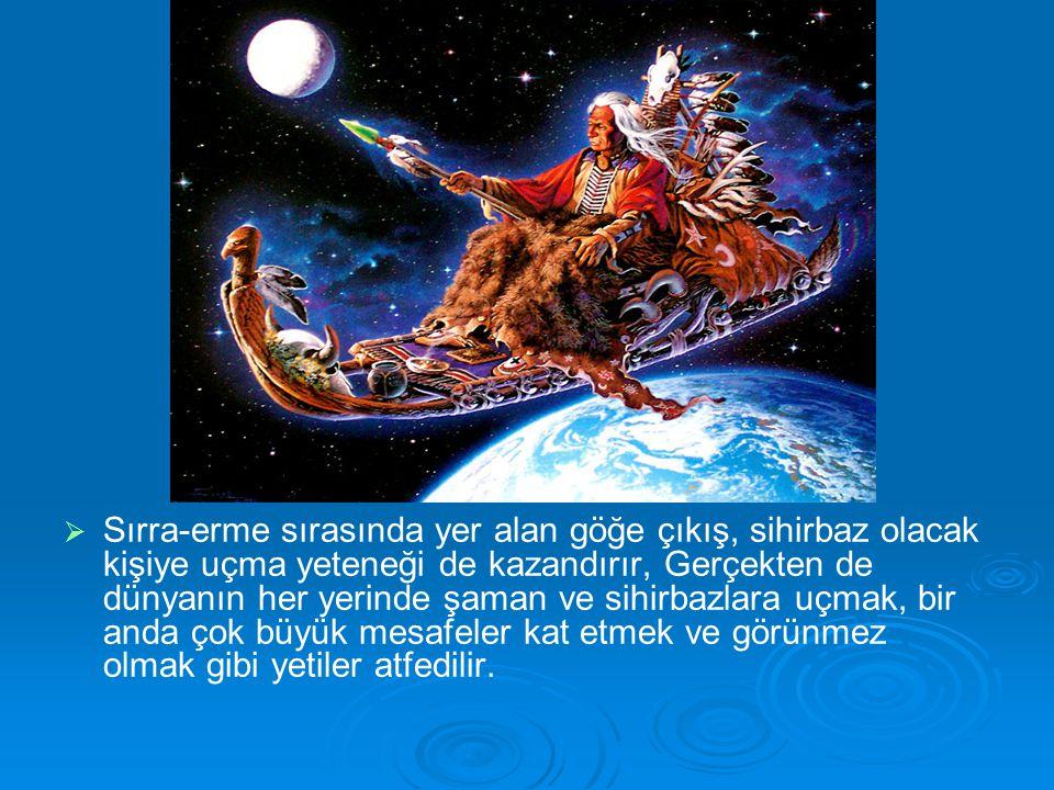   Sırra-erme sırasında yer alan göğe çıkış, sihirbaz olacak kişiye uçma yeteneği de kazandırır, Gerçekten de dünyanın her yerinde şaman ve sihirbazl