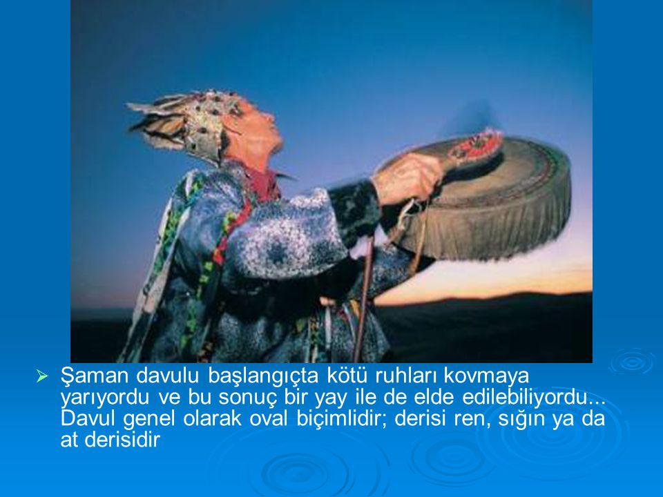   Şaman davulu başlangıçta kötü ruhları kovmaya yarıyordu ve bu sonuç bir yay ile de elde edilebiliyordu... Davul genel olarak oval biçimlidir; deri
