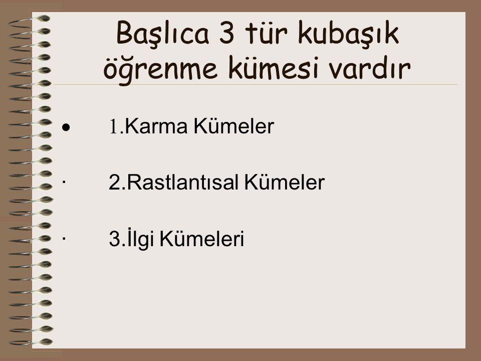 Başlıca 3 tür kubaşık öğrenme kümesi vardır  1. Karma Kümeler · 2.Rastlantısal Kümeler · 3.İlgi Kümeleri