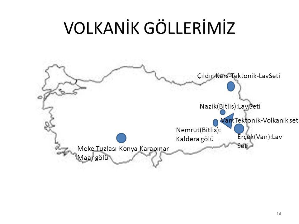 VOLKANİK GÖLLERİMİZ 14 Erçek(Van):Lav Seti Çıldır-Kars-Tektonik-LavSeti Nazik(Bitlis):Lav Seti Nemrut(Bitlis): Kaldera gölü Meke Tuzlası-Konya-Karapın