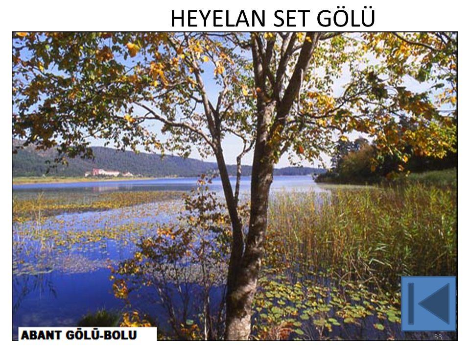 HEYELAN SET GÖLLERİ 39 Erzurum-Tortum Trabzon-Sera Amasya-Borabay Bolu-Abant ve Yedigöller