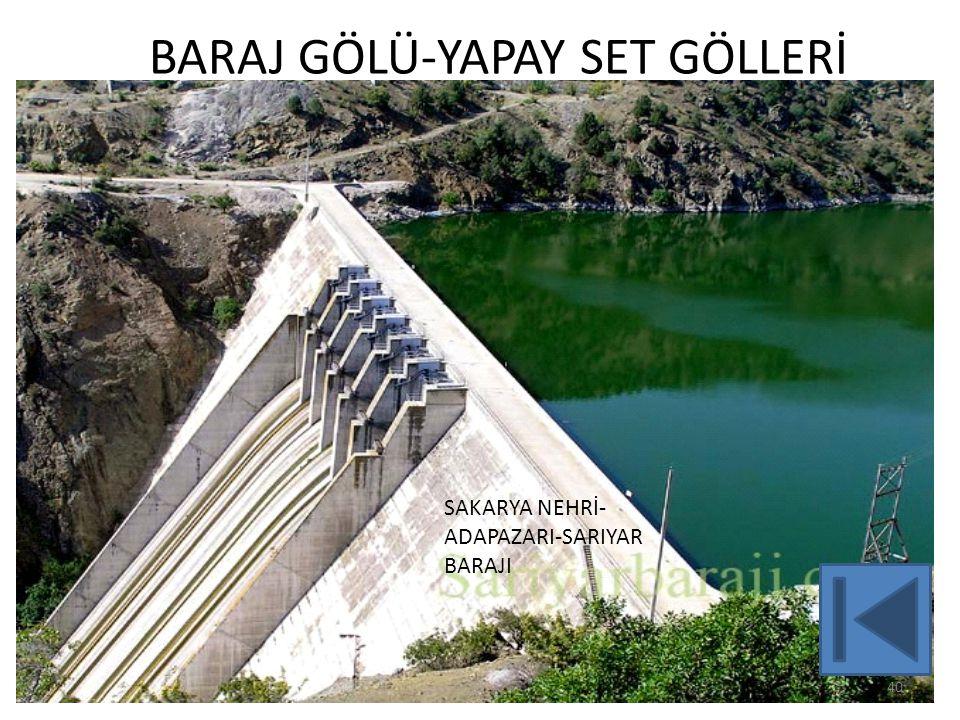 BARAJ GÖLÜ-YAPAY SET GÖLLERİ 40 SAKARYA NEHRİ- ADAPAZARI-SARIYAR BARAJI