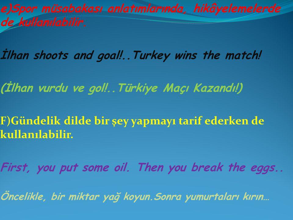 e)Spor müsabakası anlatımlarında, hikâyelemelerde de kullanılabilir. İlhan shoots and goal!..Turkey wins the match! (İlhan vurdu ve gol!..Türkiye Maçı