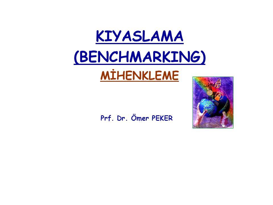 KIYASLAMA (BENCHMARKING) MİHENKLEME Prf. Dr. Ömer PEKER