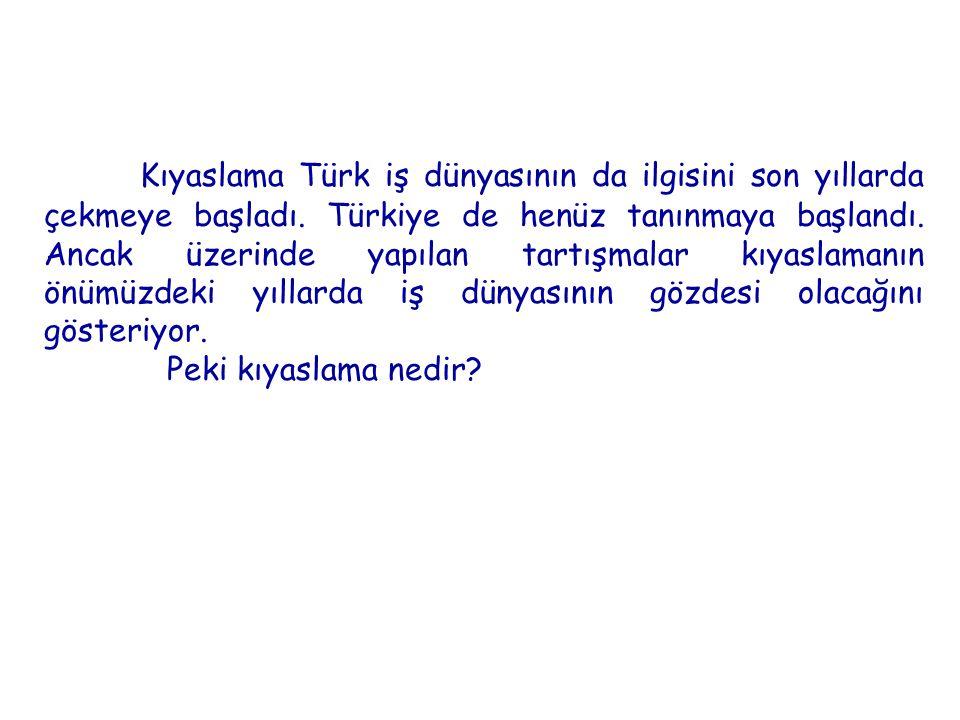 Kıyaslama Türk iş dünyasının da ilgisini son yıllarda çekmeye başladı. Türkiye de henüz tanınmaya başlandı. Ancak üzerinde yapılan tartışmalar kıyasla