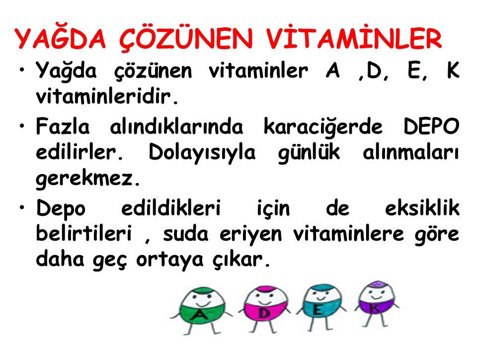 YAĞDA ÇÖZÜNEN VİTAMİNLER Yağda çözünen vitaminler A,D, E, K vitaminleridir. Fazla alındıklarında karaciğerde DEPO edilirler. Dolayısıyla günlük alınma