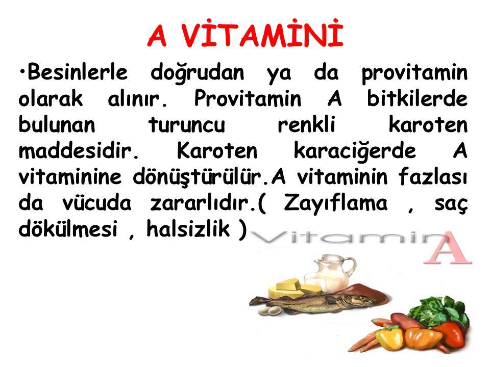 A VİTAMİNİ Besinlerle doğrudan ya da provitamin olarak alınır. Provitamin A bitkilerde bulunan turuncu renkli karoten maddesidir. Karoten karaciğerde