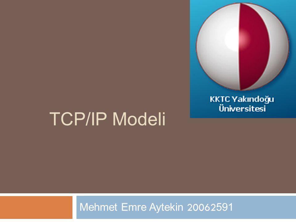 TCP/IP Modeli Mehmet Emre Aytekin 20062 591