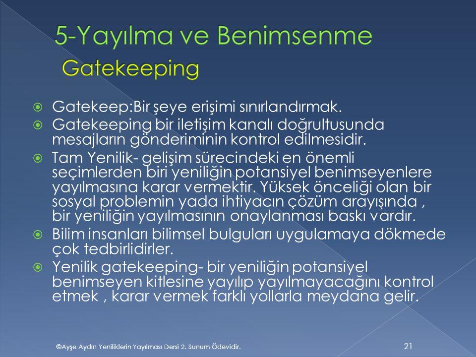  Gatekeep:Bir şeye erişimi sınırlandırmak.  Gatekeeping bir iletişim kanalı doğrultusunda mesajların gönderiminin kontrol edilmesidir.  Tam Yenilik