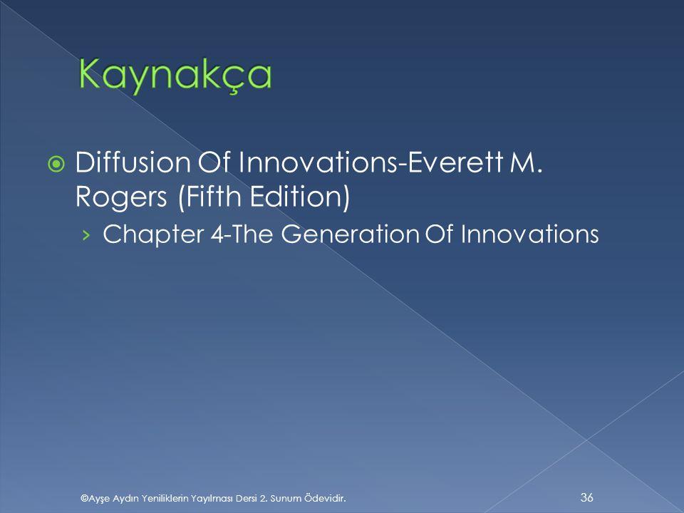  Diffusion Of Innovations-Everett M. Rogers (Fifth Edition) › Chapter 4-The Generation Of Innovations ©Ayşe Aydın Yeniliklerin Yayılması Dersi 2. Sun