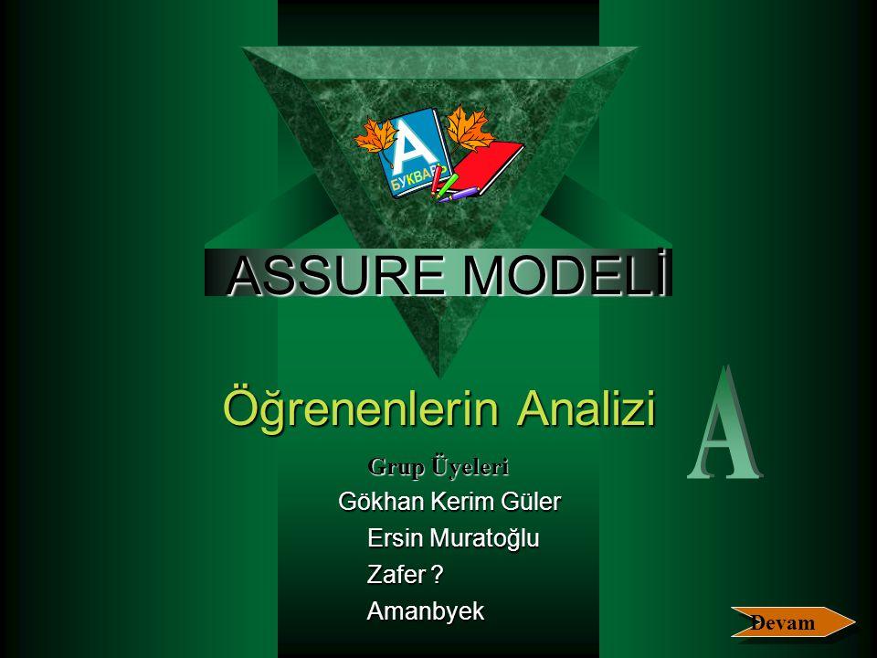 ASSURE MODELİ Öğrenenlerin Analizi Grup Üyeleri Gökhan Kerim Güler Ersin Muratoğlu Zafer .