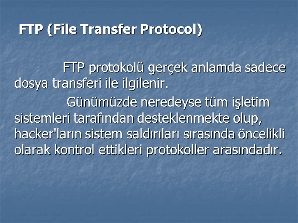 FTP (File Transfer Protocol) FTP (File Transfer Protocol) FTP protokolü gerçek anlamda sadece dosya transferi ile ilgilenir. FTP protokolü gerçek anla
