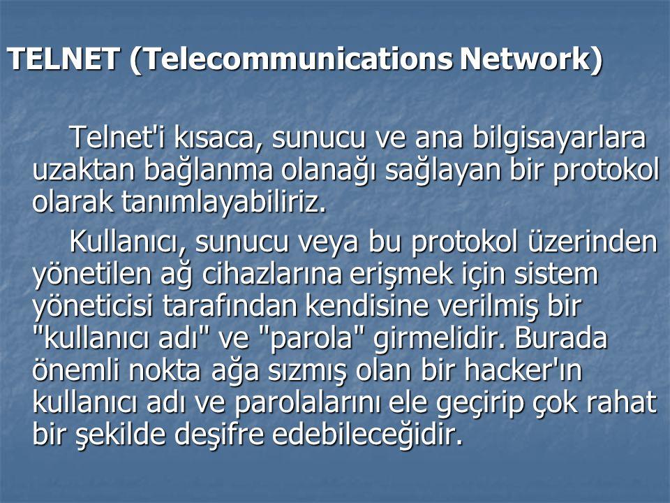TELNET (Telecommunications Network) Telnet'i kısaca, sunucu ve ana bilgisayarlara uzaktan bağlanma olanağı sağlayan bir protokol olarak tanımlayabilir