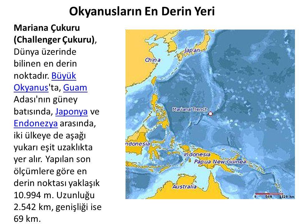 Okyanusların En Derin Yeri Mariana Çukuru (Challenger Çukuru), Dünya üzerinde bilinen en derin noktadır. Büyük Okyanus'ta, Guam Adası'nın güney batısı