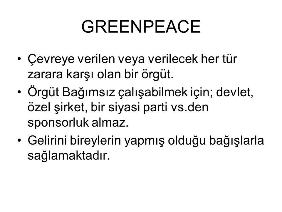 GREENPEACE Çevreye verilen veya verilecek her tür zarara karşı olan bir örgüt.