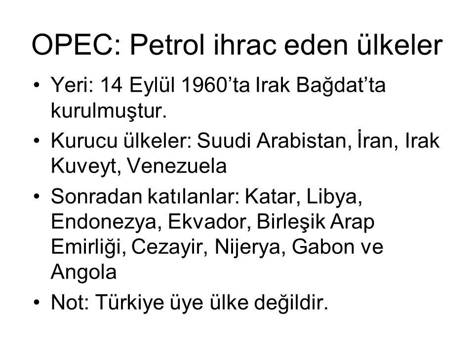 OPEC: Petrol ihrac eden ülkeler Yeri: 14 Eylül 1960'ta Irak Bağdat'ta kurulmuştur.