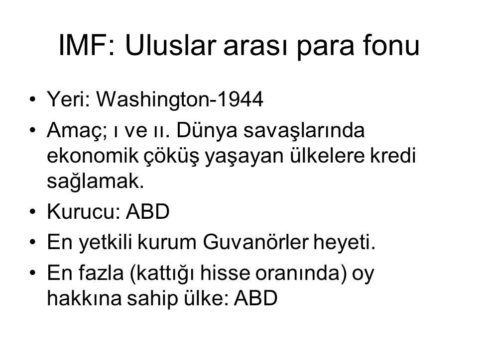 IMF: Uluslar arası para fonu Yeri: Washington-1944 Amaç; ı ve ıı.