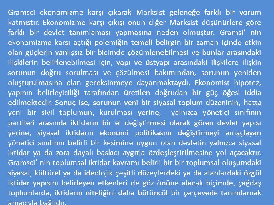 Gramsci ekonomizme karşı çıkarak Marksist geleneğe farklı bir yorum katmıştır. Ekonomizme karşı çıkışı onun diğer Marksist düşünürlere göre farklı bir