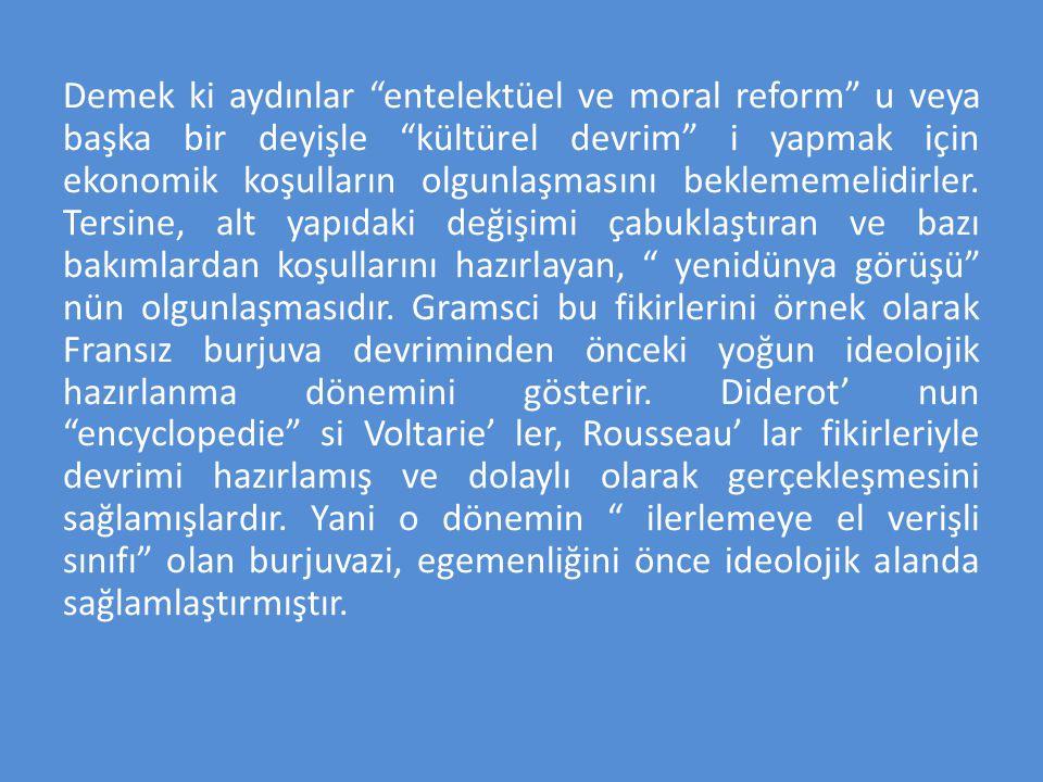 """Demek ki aydınlar """"entelektüel ve moral reform"""" u veya başka bir deyişle """"kültürel devrim"""" i yapmak için ekonomik koşulların olgunlaşmasını beklememel"""