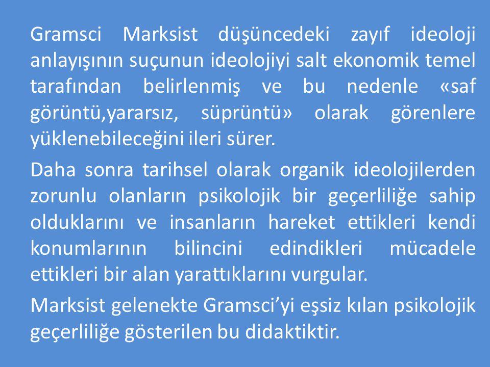 Gramsci Marksist düşüncedeki zayıf ideoloji anlayışının suçunun ideolojiyi salt ekonomik temel tarafından belirlenmiş ve bu nedenle «saf görüntü,yarar
