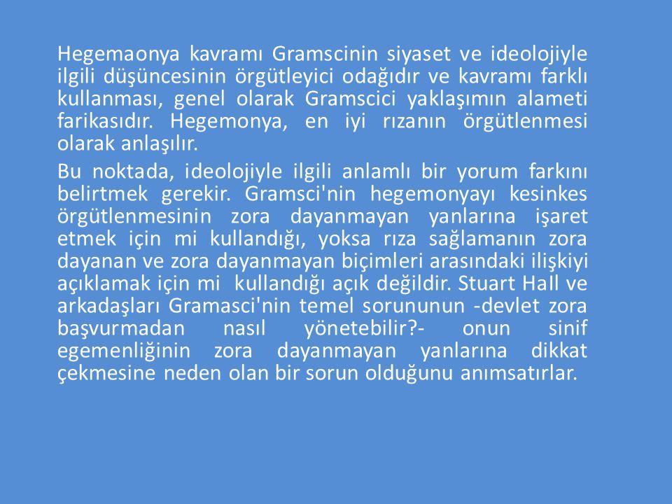Hegemaonya kavramı Gramscinin siyaset ve ideolojiyle ilgili düşüncesinin örgütleyici odağıdır ve kavramı farklı kullanması, genel olarak Gramscici yak