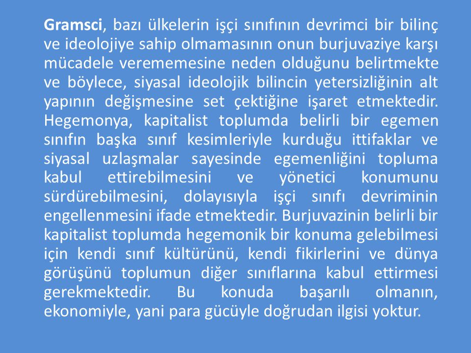 Gramsci, bazı ülkelerin işçi sınıfının devrimci bir bilinç ve ideolojiye sahip olmamasının onun burjuvaziye karşı mücadele verememesine neden olduğunu