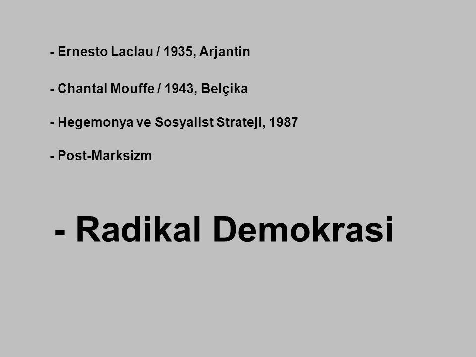 - Ernesto Laclau / 1935, Arjantin - Chantal Mouffe / 1943, Belçika - Hegemonya ve Sosyalist Strateji, 1987 - Post-Marksizm - Radikal Demokrasi