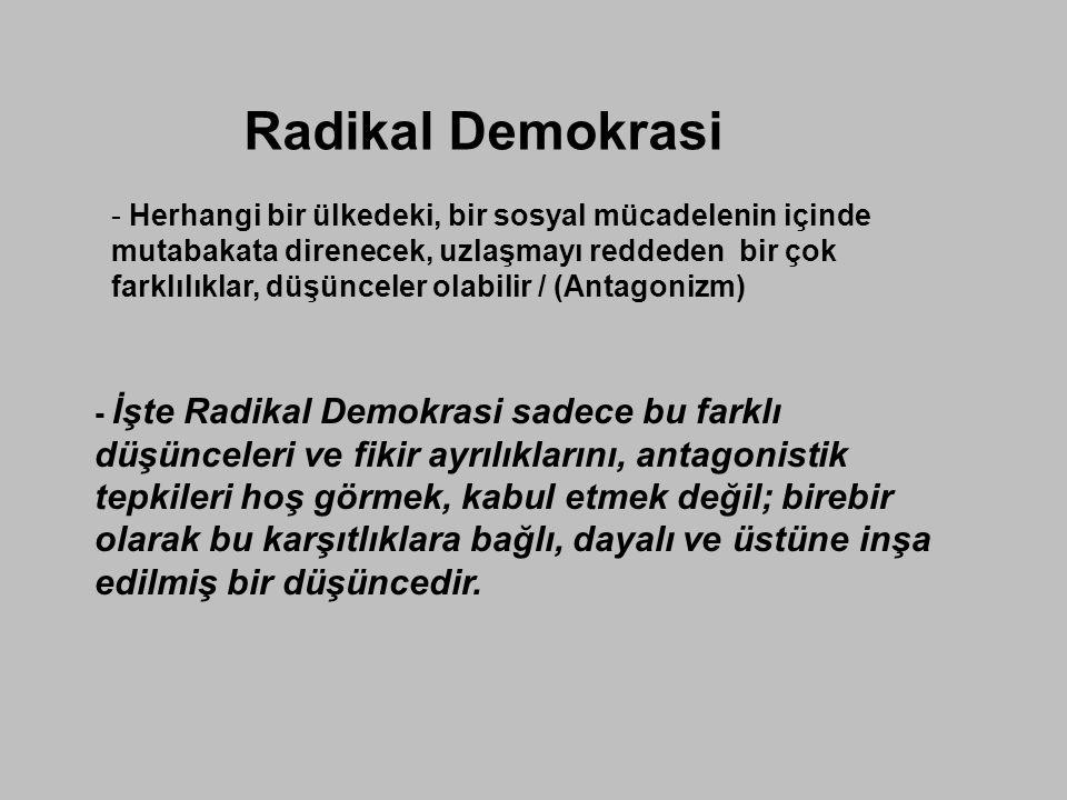 Radikal Demokrasi - Herhangi bir ülkedeki, bir sosyal mücadelenin içinde mutabakata direnecek, uzlaşmayı reddeden bir çok farklılıklar, düşünceler ola