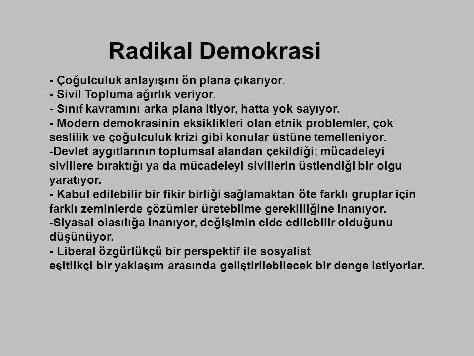 Radikal Demokrasi - Çoğulculuk anlayışını ön plana çıkarıyor. - Sivil Topluma ağırlık veriyor. - Sınıf kavramını arka plana itiyor, hatta yok sayıyor.