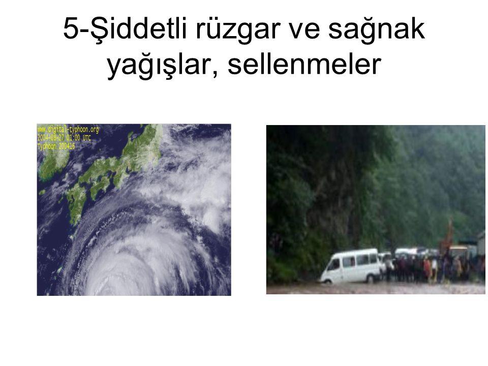 5-Şiddetli rüzgar ve sağnak yağışlar, sellenmeler