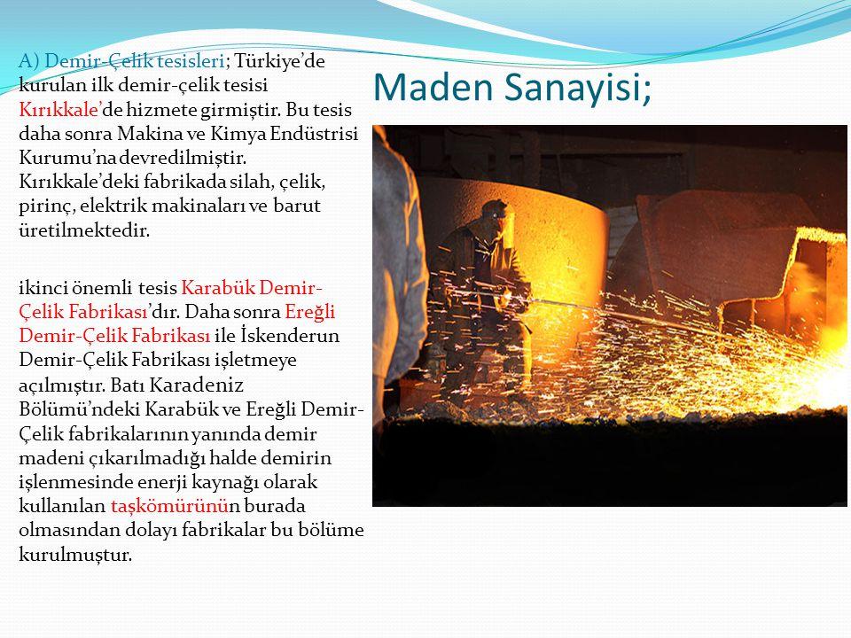 Maden Sanayisi; A) Demir-Çelik tesisleri; Türkiye'de kurulan ilk demir-çelik tesisi Kırıkkale'de hizmete girmiştir. Bu tesis daha sonra Makina ve Kimy