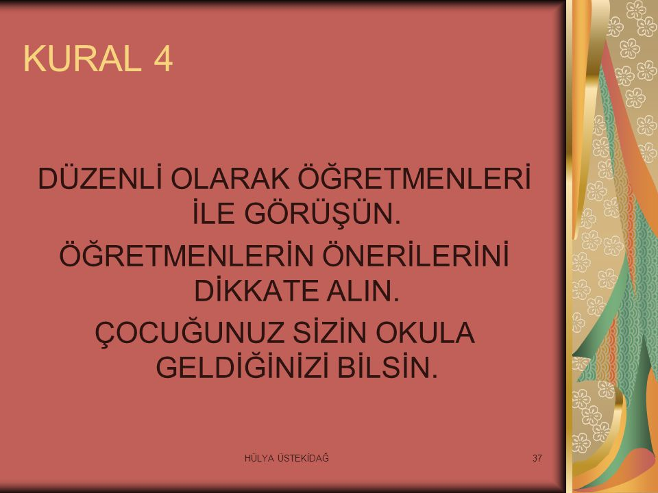 HÜLYA ÜSTEKİDAĞ37 KURAL 4 DÜZENLİ OLARAK ÖĞRETMENLERİ İLE GÖRÜŞÜN.