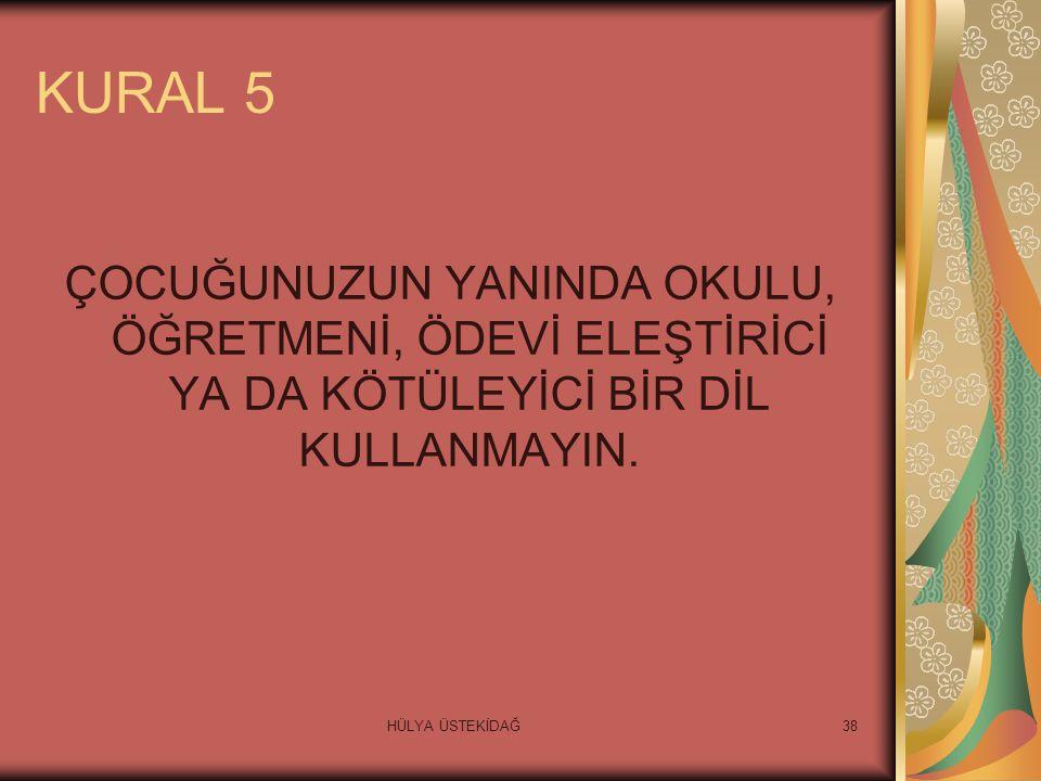 HÜLYA ÜSTEKİDAĞ38 KURAL 5 ÇOCUĞUNUZUN YANINDA OKULU, ÖĞRETMENİ, ÖDEVİ ELEŞTİRİCİ YA DA KÖTÜLEYİCİ BİR DİL KULLANMAYIN.