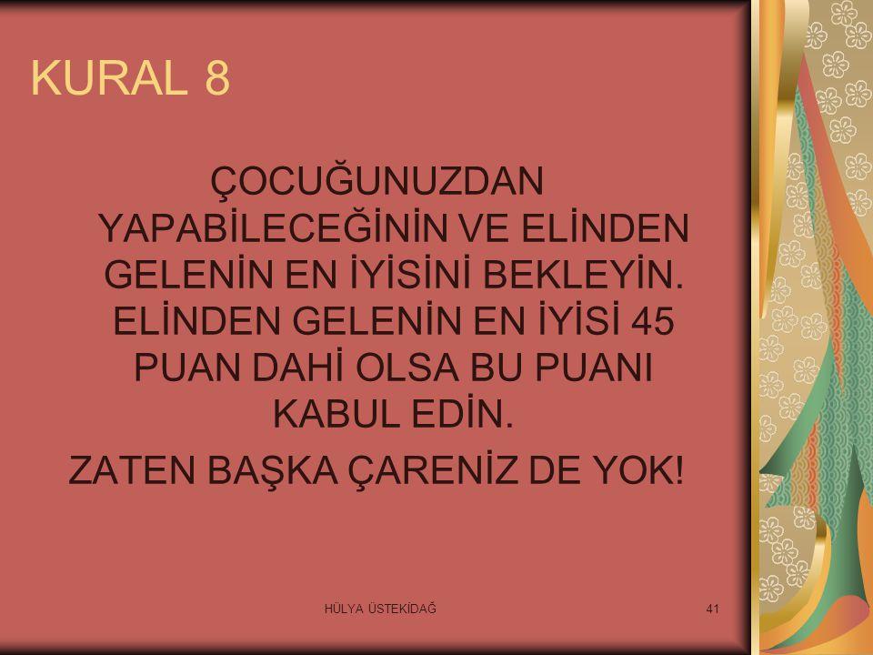 HÜLYA ÜSTEKİDAĞ41 KURAL 8 ÇOCUĞUNUZDAN YAPABİLECEĞİNİN VE ELİNDEN GELENİN EN İYİSİNİ BEKLEYİN.