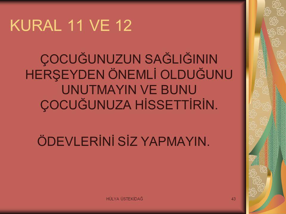HÜLYA ÜSTEKİDAĞ43 KURAL 11 VE 12 ÇOCUĞUNUZUN SAĞLIĞININ HERŞEYDEN ÖNEMLİ OLDUĞUNU UNUTMAYIN VE BUNU ÇOCUĞUNUZA HİSSETTİRİN.