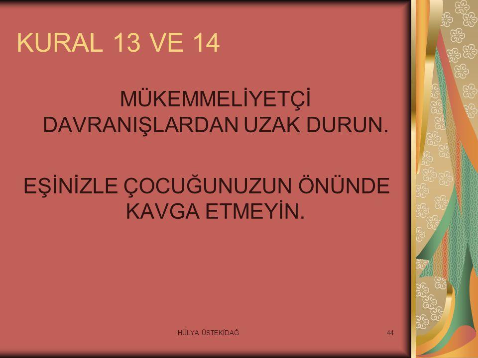 HÜLYA ÜSTEKİDAĞ44 KURAL 13 VE 14 MÜKEMMELİYETÇİ DAVRANIŞLARDAN UZAK DURUN.
