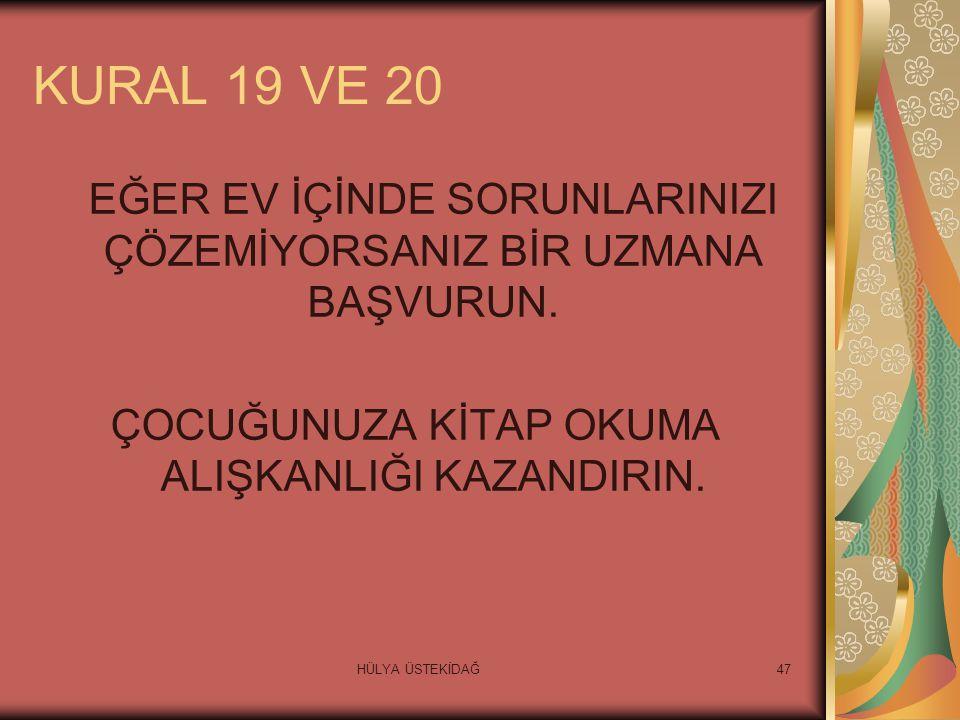 HÜLYA ÜSTEKİDAĞ47 KURAL 19 VE 20 EĞER EV İÇİNDE SORUNLARINIZI ÇÖZEMİYORSANIZ BİR UZMANA BAŞVURUN.