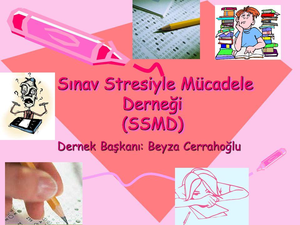 Dernek Başkanı: Beyza Cerrahoğlu Sınav Stresiyle Mücadele Derneği (SSMD) Sınav Stresiyle Mücadele Derneği (SSMD)