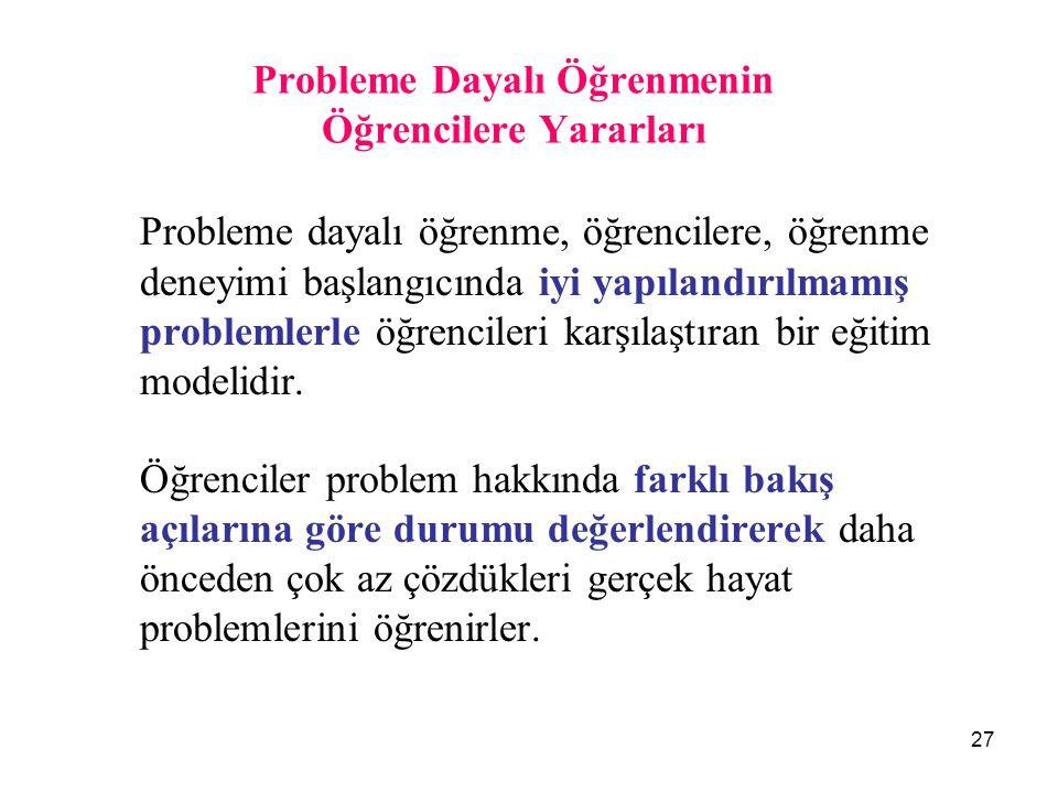 27 Probleme Dayalı Öğrenmenin Öğrencilere Yararları Probleme dayalı öğrenme, öğrencilere, öğrenme deneyimi başlangıcında iyi yapılandırılmamış problem