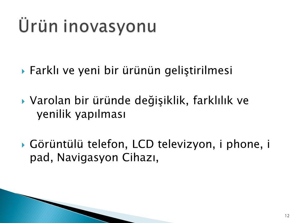 12  Farklı ve yeni bir ürünün geliştirilmesi  Varolan bir üründe değişiklik, farklılık ve yenilik yapılması  Görüntülü telefon, LCD televizyon, i p