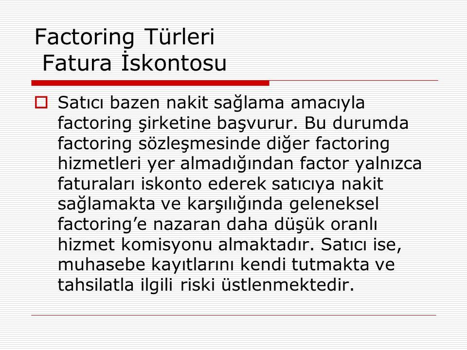 Factoring Türleri Fatura İskontosu  Satıcı bazen nakit sağlama amacıyla factoring şirketine başvurur. Bu durumda factoring sözleşmesinde diğer factor