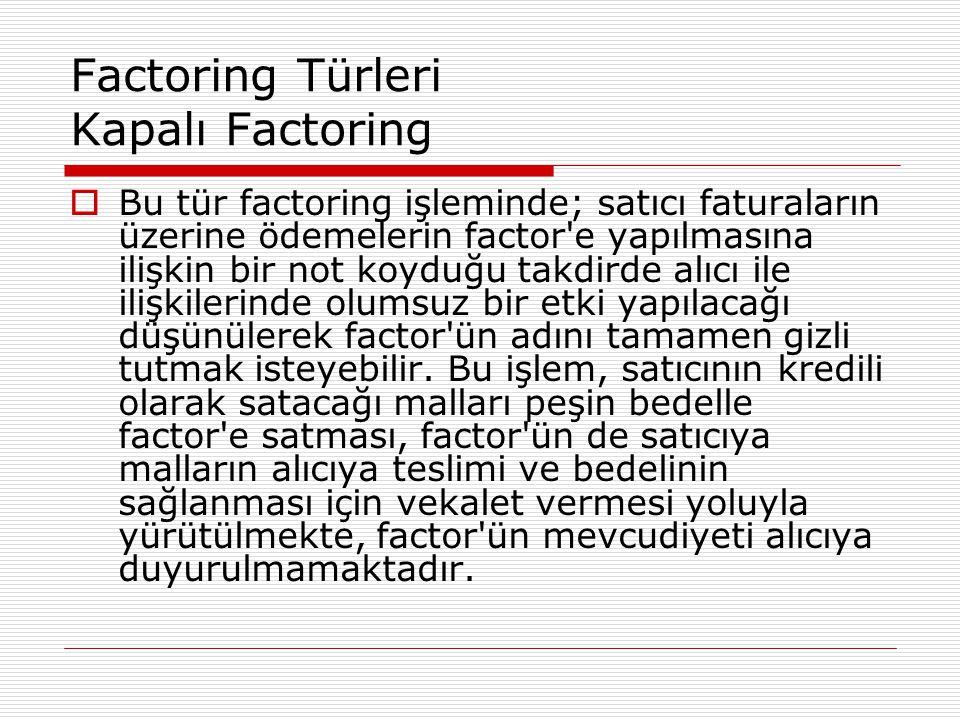 Factoring Türleri Kapalı Factoring  Bu tür factoring işleminde; satıcı faturaların üzerine ödemelerin factor'e yapılmasına ilişkin bir not koyduğu ta