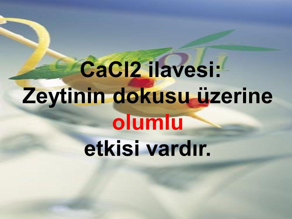 CaCl2 ilavesi: Zeytinin dokusu üzerine olumlu etkisi vardır.