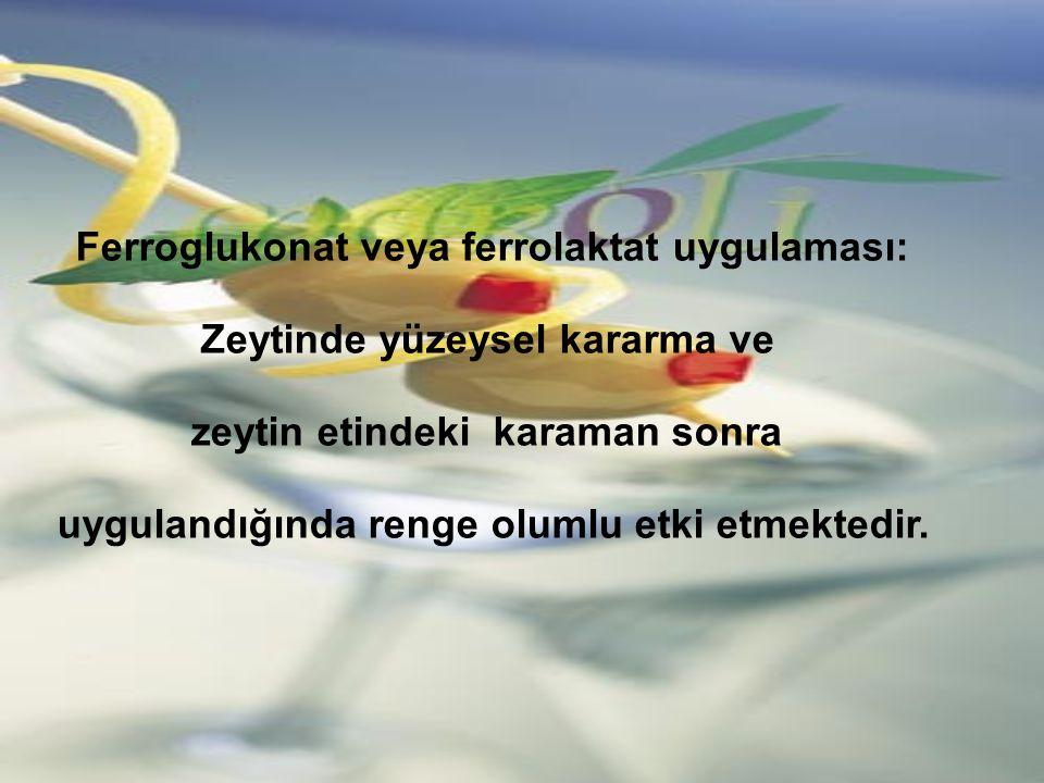 Ferroglukonat veya ferrolaktat uygulaması: Zeytinde yüzeysel kararma ve zeytin etindeki karaman sonra uygulandığında renge olumlu etki etmektedir.