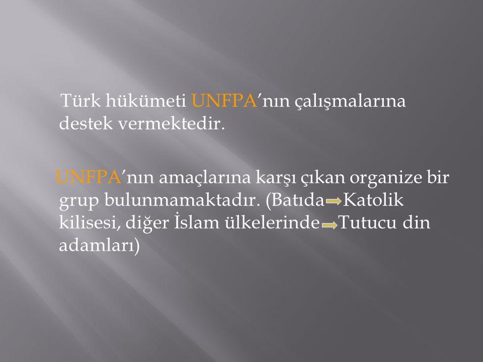 Türk hükümeti UNFPA'nın çalışmalarına destek vermektedir. UNFPA'nın amaçlarına karşı çıkan organize bir grup bulunmamaktadır. (Batıda Katolik kilisesi