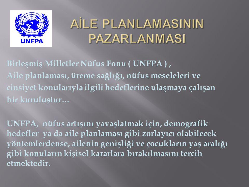 Birleşmiş Milletler Nüfus Fonu ( UNFPA ), Aile planlaması, üreme sağlığı, nüfus meseleleri ve cinsiyet konularıyla ilgili hedeflerine ulaşmaya çalışan